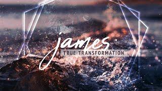 James: True Transformation - June 7 Service
