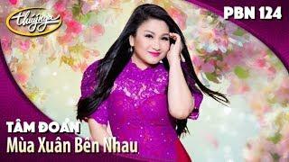 PBN 124 | Tâm Đoan - Mùa Xuân Bên Nhau (Thanh Sơn)