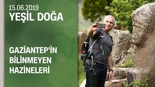 Gaziantep'in bilinmeyen hazineleri - Yeşil Doğa 15.06.2019 Cumartesi