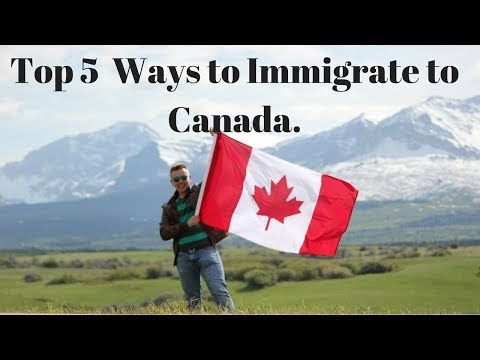 Top 5 Easiest, Cheapest And Fastest Ways To Immigrate To Canada.