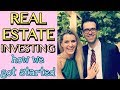 Real Estate Investing: How We Got Started!