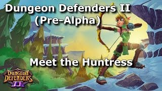 Dungeon Defenders II: Meet the Huntress
