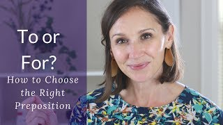 To vs. For in English -- Make the Right Preposition Choice