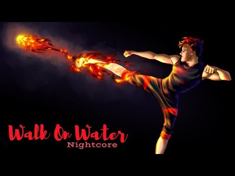 WALK ON WATER  Nightcore ~Request~