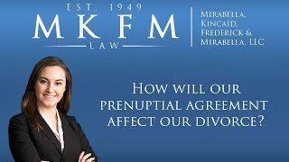 Mirabella, Kincaid, Frederick & Mirabella, LLC Video - How will our Prenuptial Agreement affect our divorce?