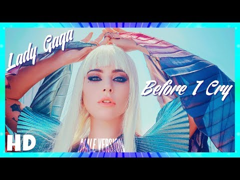 Lady Gaga - Before I Cry | (MALE VERSION)