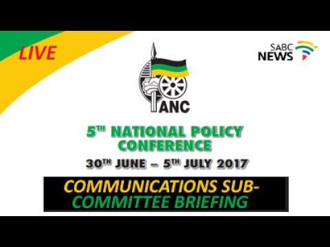 Communications Sub-committee  Media Briefing - 5th ANC Policy Conference, 5 July 2017