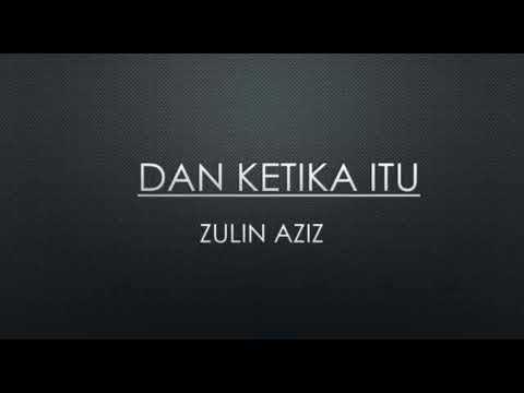 Dan Ketika Itu - Zulin Aziz (lirik)