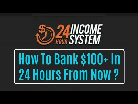 24hr Income System Review Bonus - How To Bank $100+ In 24 Hours From Now
