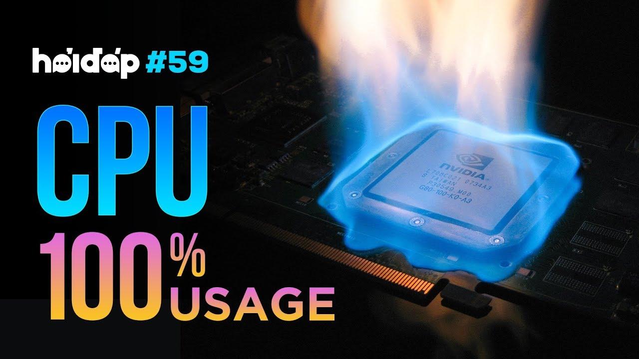 HỎI ĐÁP 59: sửa CPU bị lỗi full 100% liên tục? Có thể gộp dung lượng ổ cứng được không?