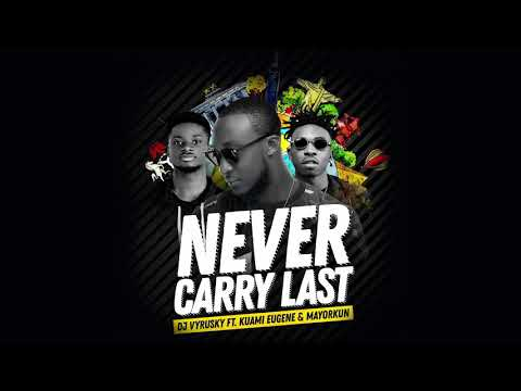 DJ VYRUSKY FT KUAMI EUGENE AND MAYORKUN - NEVER CARRY LAST(OFFICIAL AUDIO)