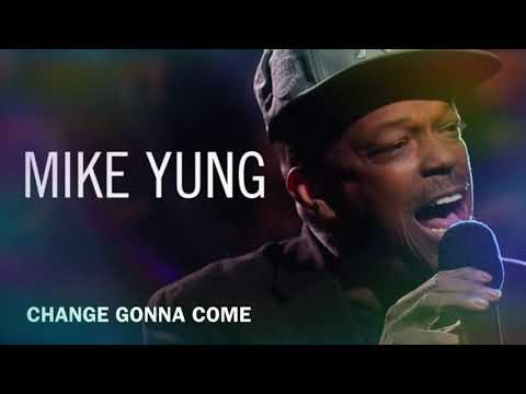 Mike Yung - Change  gonna come
