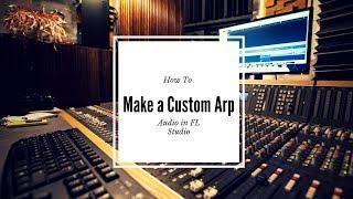 How to Make a Custom Arp Sound (FL Studio Tutorial)