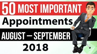 50 Most Important Appointments in August & September National/International - Current Affairs 2018
