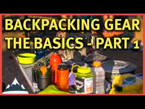 Backpacking Gear - The Basics Part 1
