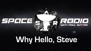 Why Hello, Steve - Space Radio LIVE (upcoming NASA missions, science of Annihilation, and more!)
