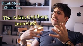 Think More Shoot Less - The Adam Goldberg Interview