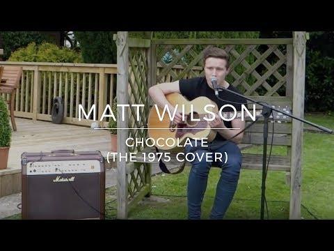 Matt Wilson   Chocolate (The 1975 Cover)