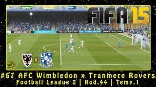 FIFA 15 (PC) Carreira #67 AFC Wimbledon x Tranmere Rovers | Football League 2 | Rod.44 | Temp.1