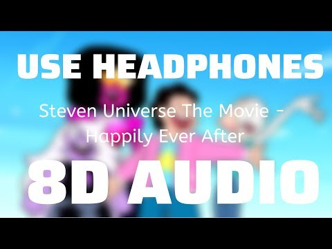Steven Universe The Movie - Happily Ever After (8D USE HEADPHONES)🎧