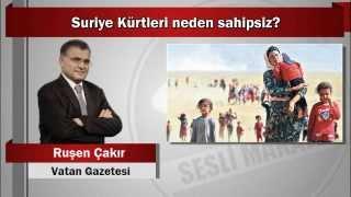 Ruşen Çakır : Suriye Kürtleri neden sahipsiz?