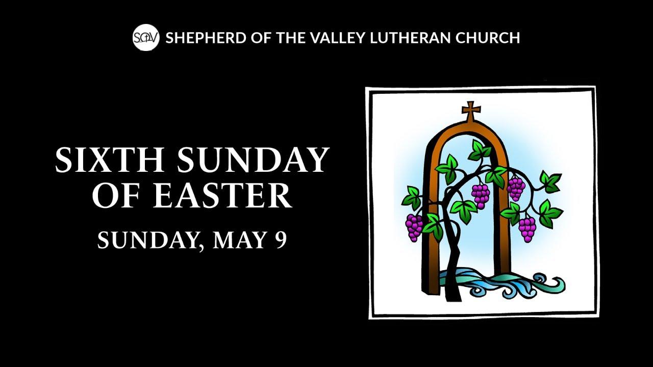 Sixth Sunday of Easter Worship - May 9, 2021