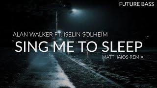 Alan Walker ft. Iselin Solheim - Sing Me To Sleep (Matthaios Remix)
