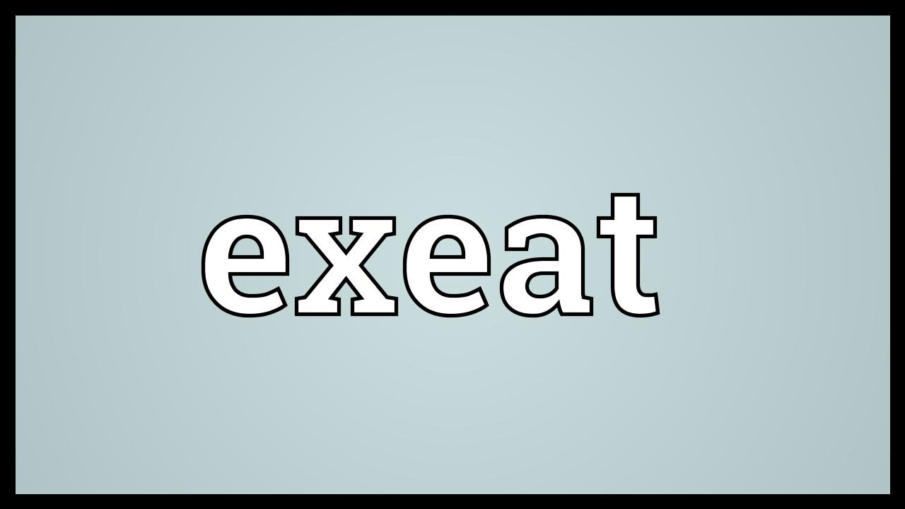 Exeat Meaning
