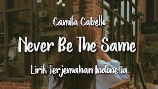Never Be The Same - Camila Cabello | Lirik Terjemahan Indonesia |