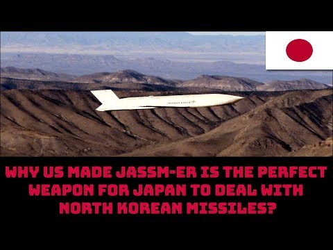 WHY US MADE JASSMER IS THE PERFECT WEAPON FOR JAPAN TO DEAL WITH NORTH KOREAN MISSILES?
