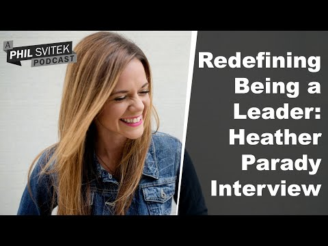 Redefine What It Means to Be a Leader, Become Unconventional: Heather Parady Interview