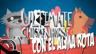 CON EL ALMA ROTA | Ultimate Chicken Horse Vs/ None, Zellen y Macu