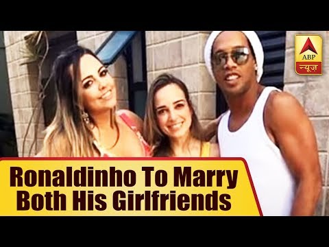 Brazil Soccer Star Ronaldinho To Marry Both His Girlfriends At The Same Time!   ABP News