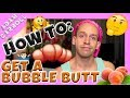 HOW TO: Get A Bubble Butt!