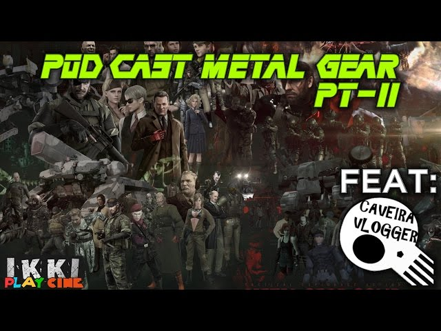 PODCAST Metal Gear Solid Saga/Phantom Pain Pt 2 ? Feat Caveira Vlogger & Jhoe (SPOILERS)