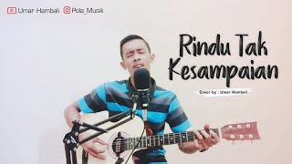 Rindu tak kesampaian cover by Umar Hambali