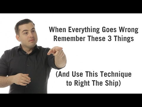 3 Things To Remember When Everything Goes Wrong (Plus One Technique To Get Back On Track)