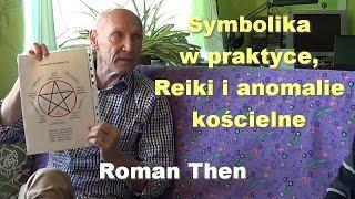 Symbolika w praktyce, Reiki i anomalie kościelne - Roman Then