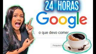 24 HORAS COMENDO O QUE O GOOGLE MANDOU !!!