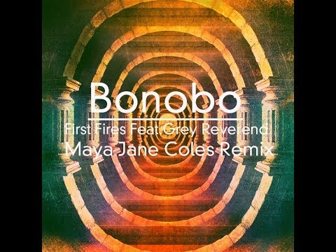 Bonobo : First Fires - Feat. Grey Reverend : Maya Jane Coles Remix