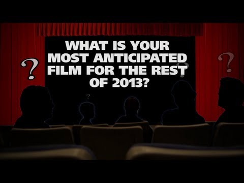 What is your most anticipated film for the rest of 2013 - The (Movie) Question