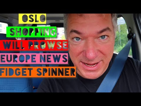 Oslo - Shopping - Fidget Spinner - Europe News - Will Prowse and more