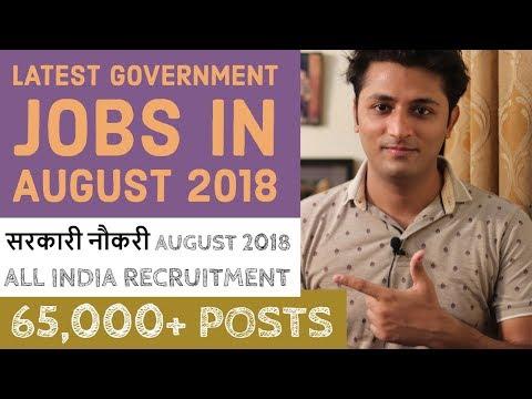 Government Jobs In August 2018 - All India Govt Jobs || 65,000+ Posts || Sarkari Naukri