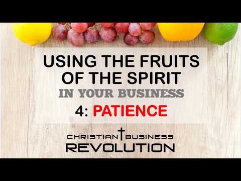 Fruits of the Spirit Business Bible Study #4 - Patience