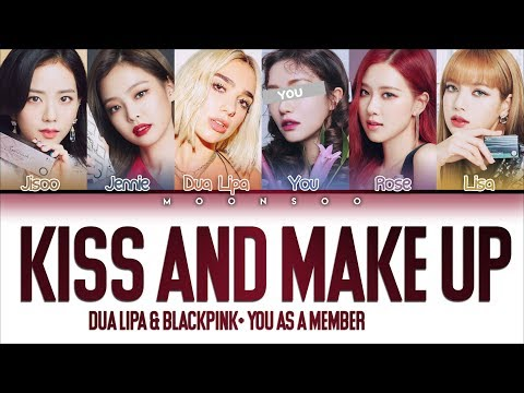 DUA LIPA & BLACKPINK - KISS AND MAKE UP [5 Members ver.] + YOU as a Member (Color Coded Han|Rom|Eng)