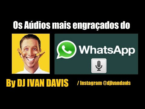 Os Áudios mais engraçados do whatsapp - Ouça e Divirta-se! | DJ IVAN DAVIS