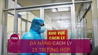 Đà Nẵng: Cách ly 25 người tiếp xúc bệnh nhân thứ 35 | VTC Now