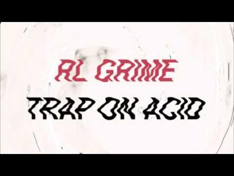 Trap on Acid / RL Grime