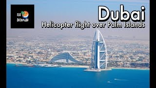 Helicopter flight - Dubai and Palm Jumeirah Islands