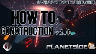 How to: Construction and Orbital Strike v2.0 Tutorial | Planetside 2
